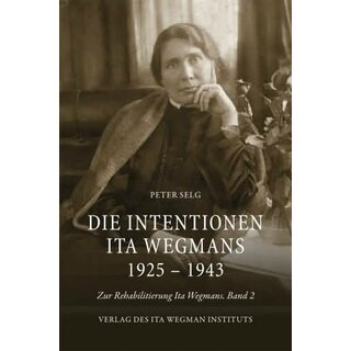 SELG, PETER Die Intentionen Ita Wegmans 1925 - 1943